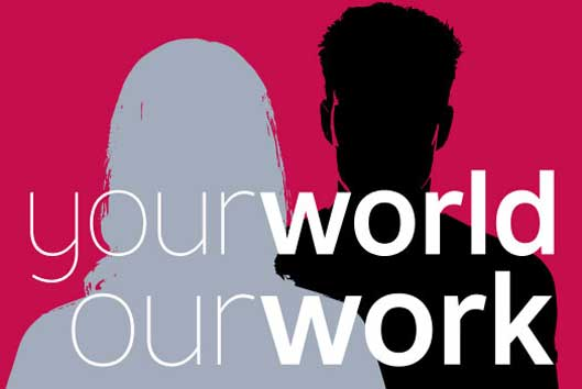 Your world our work